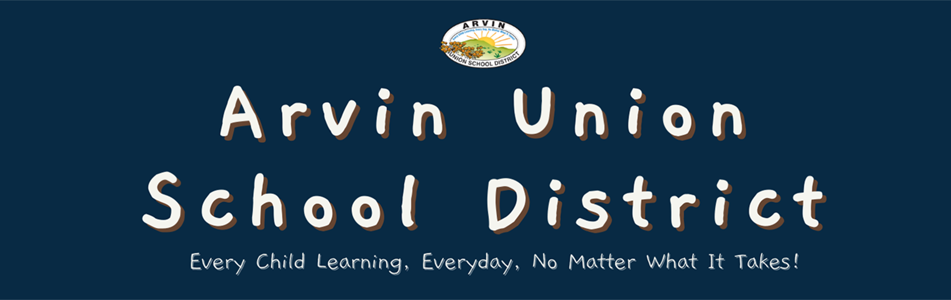 Arvin Union School District Every Child, Learning, Everyday, No matter what it takes